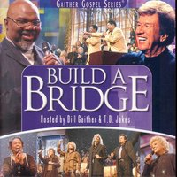 Build A Bridge — Bill & Gloria Gaither