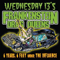 6 Years, 6 Feet Under The Influence (Re-Issue) — Wednesday 13's Frankenstein Drag Queens
