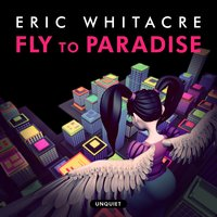 Fly to Paradise — Guy Sigsworth, Eric Whitacre, Hila Plitmann, Eric Whitacre Singers, Will Dawes
