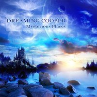 Mysterious Places — Dreaming Cooper