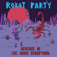 Revenge of the Moon Scorpions — Robot Party