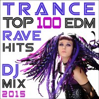 Trance Top 100 Edm Rave Hits DJ Mix 2015 — сборник