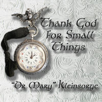 Thank God for Small Things — Dr Mary Kleinsorge
