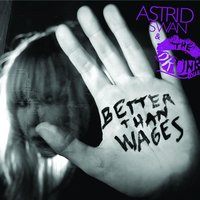 Better Than Wages — Astrid Swan & The Drunk Lovers