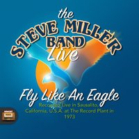 Fly Like an Eagle — Steve Miller Band