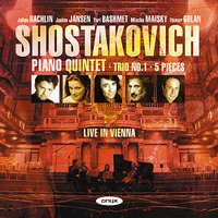 Shostakovich: Piano Quintet, Piano Trio 1,  Five Pieces for 2 Violins — Дмитрий Дмитриевич Шостакович, Julian Rachlin, Janine Jansen, Юрий Башмет, Mischa Maisky, Itamar Golan