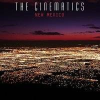 New Mexico — The Cinematics