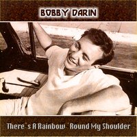 There's a Rainbow 'Round My Shoulder — Bobby Darin