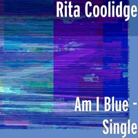 Am I Blue — Rita Coolidge