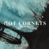 All of Me — HOT CORNETS