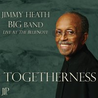 Togetherness — The Jimmy Heath Big Band