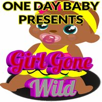 Girl Gone Wild — One Day Baby