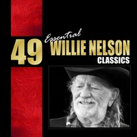49 Essential Willie Nelson Classics — Willie Nelson