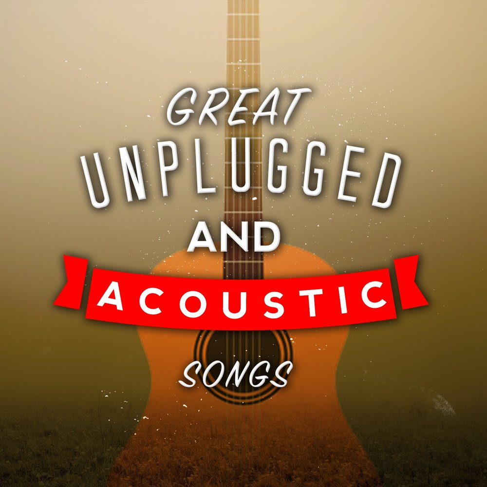 Great Unplugged and Acoustic Songs — Acoustic Hits, Acoustic