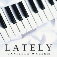 Lately — Danielle Walsom
