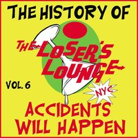 The History of the Loser's Lounge, Vol. 6: Accidents Will Happen — Loser's Lounge