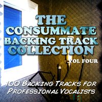 The Consummate Backing Track Collection - 100 Backing Tracks for Professional Vocalists, Vol. 4 — The Backing Track Extraordinaires