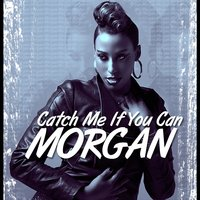 Catch Me If You Can — Morgan