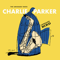 Unheard Bird: The Unissued Takes — Charlie Parker