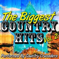 The Biggest Country Hits Vol. 2 — Country Crusaders