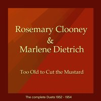 Too Old to Cut the Mustard — Marlene Dietrich, Rosemary Clooney