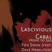Hope to See You Soon (feat. Dave Hamilton) — Dave Hamilton, Lascivious Cabal