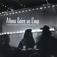 Allons Boire un Coup: A Collection of Cajun and Creole Drinking Songs — сборник