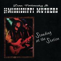 Standing at the Station — Dan Patlansky, The Mississipi Muthers, The Mississippi Muthers
