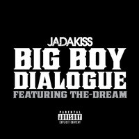 Big Boy Dialogue — Jadakiss, The-Dream