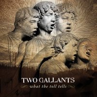 What The Toll Tells — Two Gallants