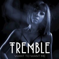 Want to Want Me - Single — Tremble