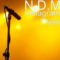 Instagram Them — N.D.M