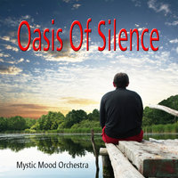 Oasis Of Silence — Mystic Mood Orchestra