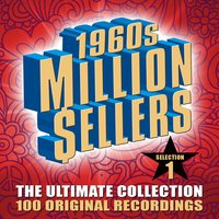 1960s Million Sellers - The Ultimate Collection (Selection 1) - 100 Original Recordings — сборник