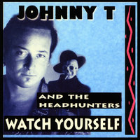 Watch Yourself — Johnny and the Headhunters
