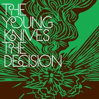 The Decision — The Young Knives