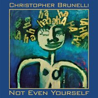 Not Even Yourself — Chris Brunelli