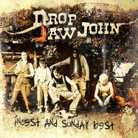 Incest and Sunday Best — Drop Jaw John