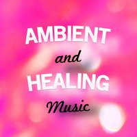 Ambient & Healing Music — Healing Therapy Music, Ambient Music Therapy, Healing Music, Ambient Music Therapy|Healing Music|Healing Therapy Music