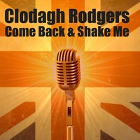 Come Back And Shake Me — Clodagh Rodgers