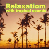 Relaxation With Tropical Sounds — Tropical Sounds Orchestra