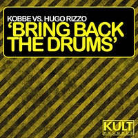Kult Records Presents: Bring Back the Drums  (Part 1) — Hugo Rizzo, Kobbe