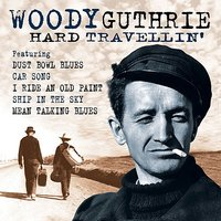 Hard Travellin' — Woody Guthrie