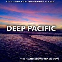 Deep Pacific - Original Documentary Score — The Piano Soundtrack Guys