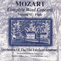 Mozart: Complete Wind Concerti, Volume 2 - Flute — Sandra Miller, Orchestra Of The Old Fairfield Academy, Thomas Crawford, Victoria Drake