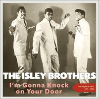 I'm Gonna Knock On Your Door — The Isley Bothers