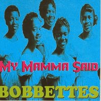 My Mamma Said — The Bobbettes