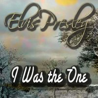 I Was the One — Elvis Presley
