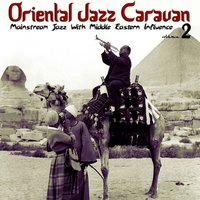 Oriental Jazz Caravan - Mainstream Jazz with Middle Eastern Influence, Vol. 2 — сборник