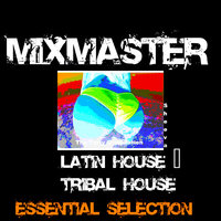 "Latin House  and Tribal House  Essential Selection — Costantino ""Mixmaster ""Padovano"